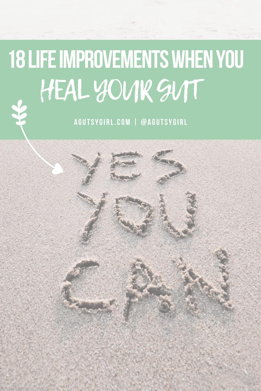 18 Life Improvements When You Heal Your Gut agutsygirl.com #guthealth #inspiring #healingjourney