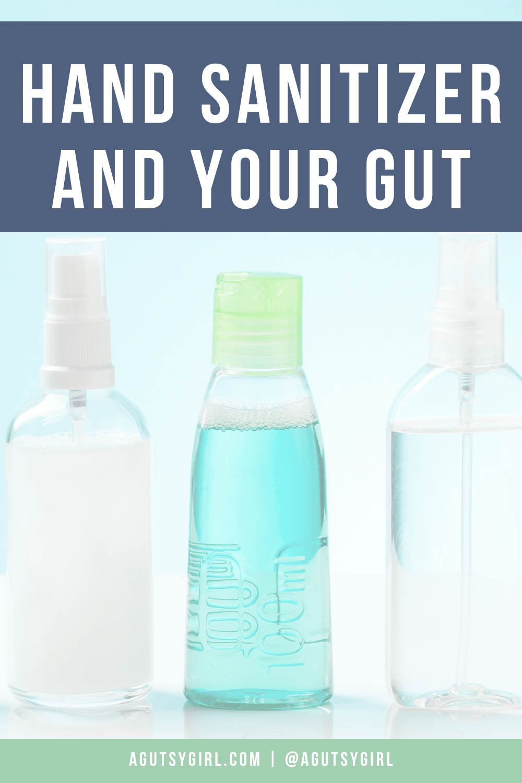 Hand Sanitizer and Your Gut agutsygirl.com #handsanitizer #sanitizer #guthealth #sanitizing