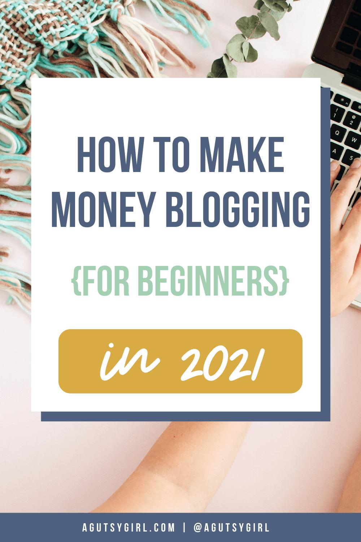 How to Make Money Bloggingfor Beginners in 2021 agutsygirl.com #blogging #makemoneyblogging #blog