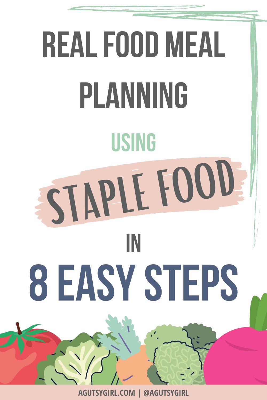 Real Food Meal Planning Using Staple Foods in 8 Steps agutsygirl.com #realfood #eatrealfood #mealplan