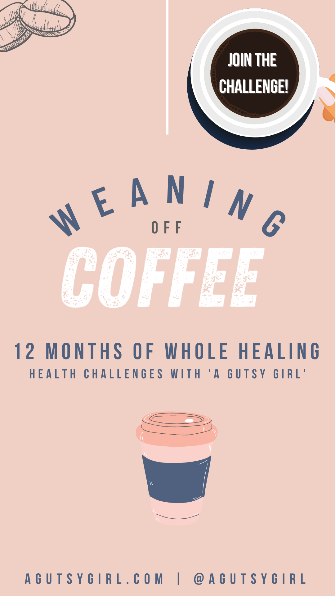 Weaning Off Coffee challenge with A Gutsy Girl agutsygirl.com #coffee #caffeine #weaningoffcaffeine #guthealth #healthchallenge