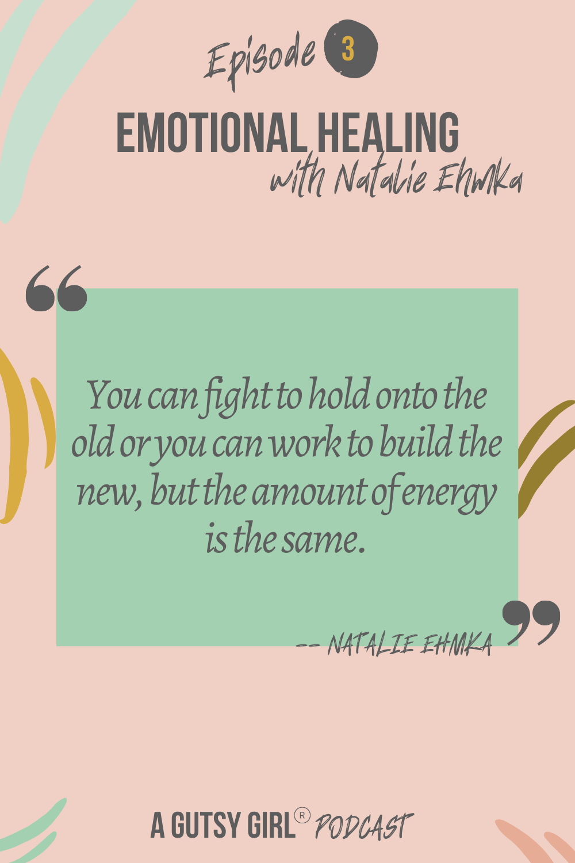 A Gutsy Girl podcast episode Natalie Ehmka emotional healing agutsygirl.com #agutsygirl #healthpodcast #wellnesspodcast quotes