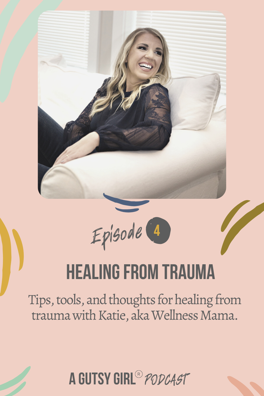 Healing from Trauma with Wellness Mama trauma healing agutsygirl.com #agutsygirl #healthpodcast #wellnesspodcast #emotionalhealing