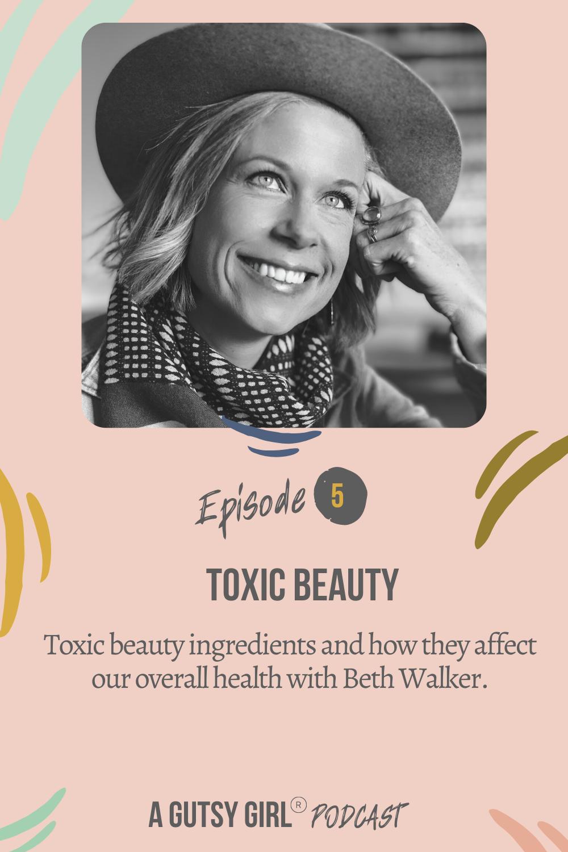 Episode 5 A Gutsy Girl podcast Toxic Beauty agutsygirl.com #agutsygirl #healthpodcast #wellnesspodcast #toxicbeauty