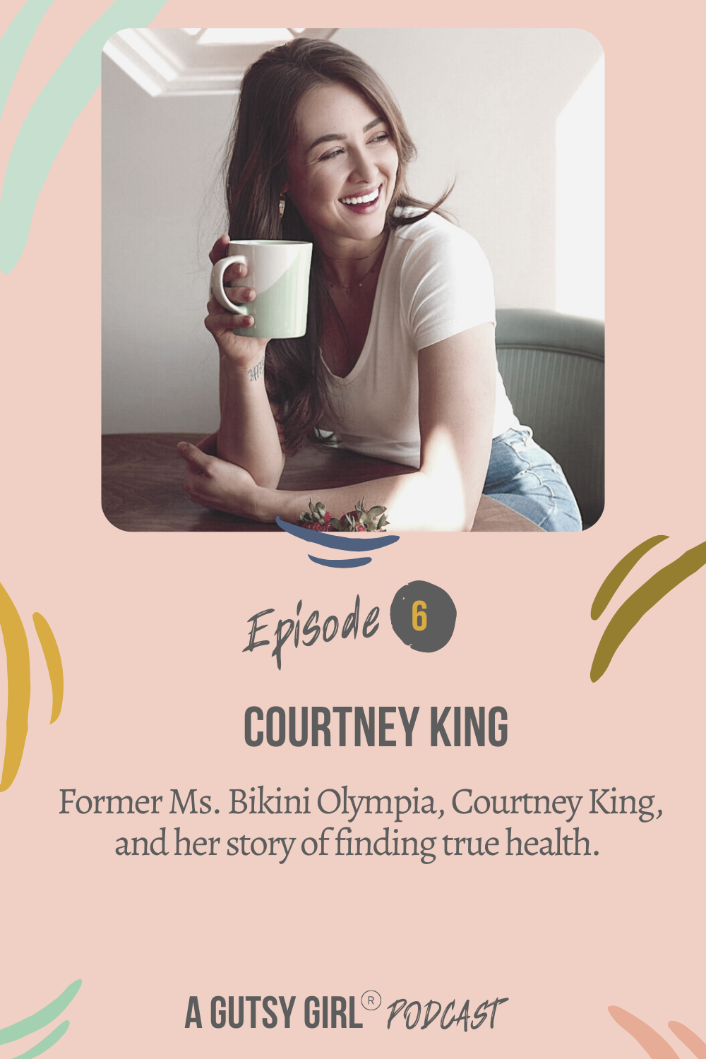 Episode 6 A Gutsy Girl podcast Courtney King {story of finding true health} agutsygirl.com #agutsygirl #healthpodcast #wellnesspodcast #courtneyking