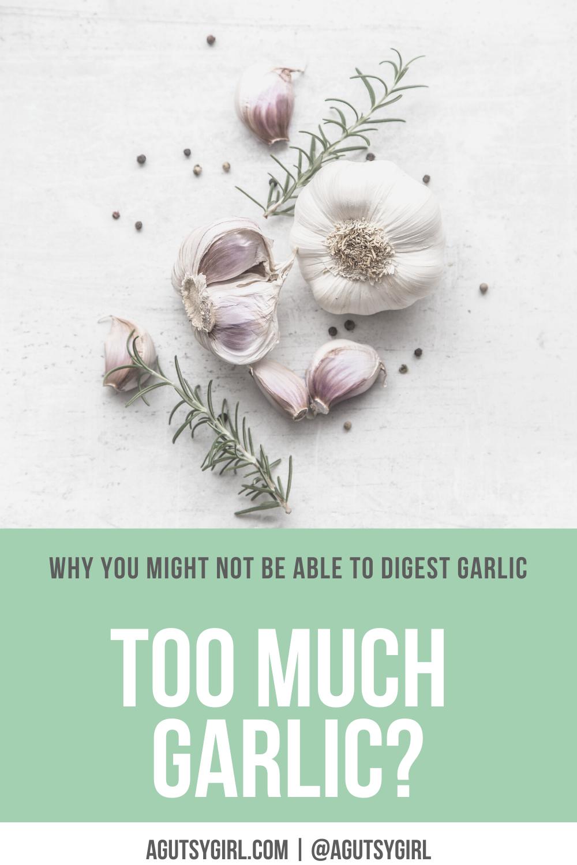 Too much garlic agutsygirl.com #fodmap #garlic #sibo