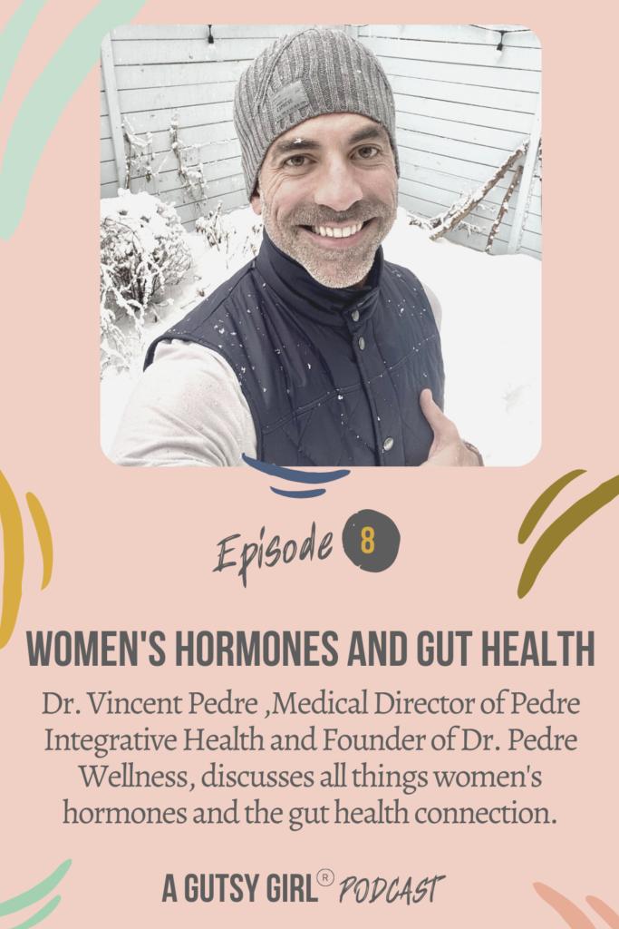 Gut Health and Hormones Episode 8 podcast Dr Pedre agutsygirl.com #wellnesspodcast #healthpodcast #drvincentpedre