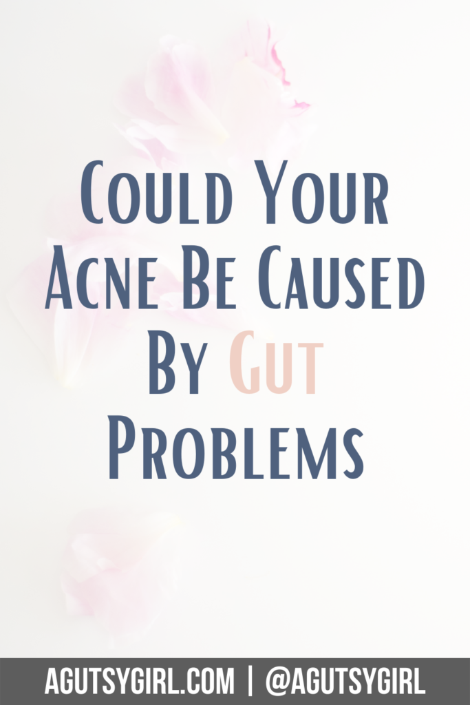 Could Your Acne Be Caused by Gut Problems agutsygirl.com #gut #acne #skin