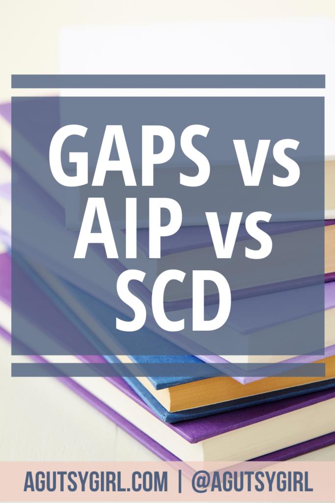 GAPS Diet vs AIP vs SCD gut healing agutsygirl.com #guthealth #gaps #aip #scd