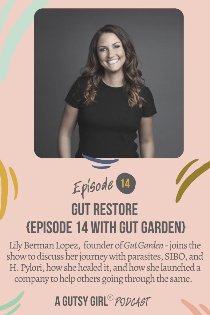 Gut Restore Episode 14 with Gut Garden gut health podcasts agutsygirl.com #wellnesspodcast #healthpodcast #gutgarden #supplements
