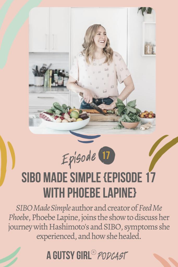 Phoebe Lapine on A Gutsy Girl podcast SIBO agutsygirl.com Episode 17 #SIBO #guthealing